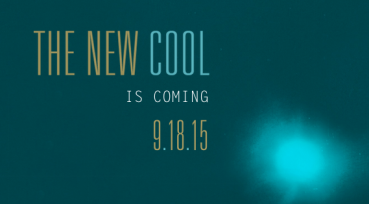 The New Cool is Coming...